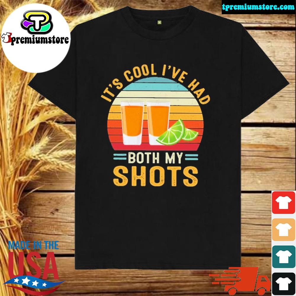It's Cool I've Had Both My Shots vintage shirt