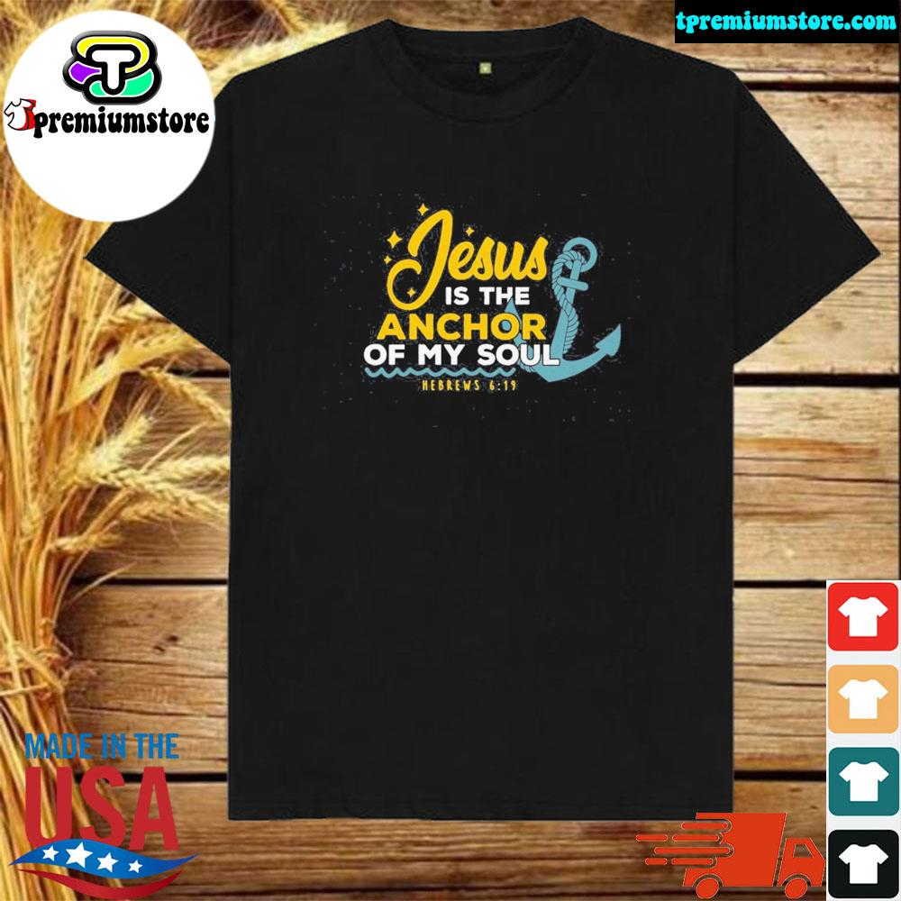 Jesus is the anchor of my soul shirt