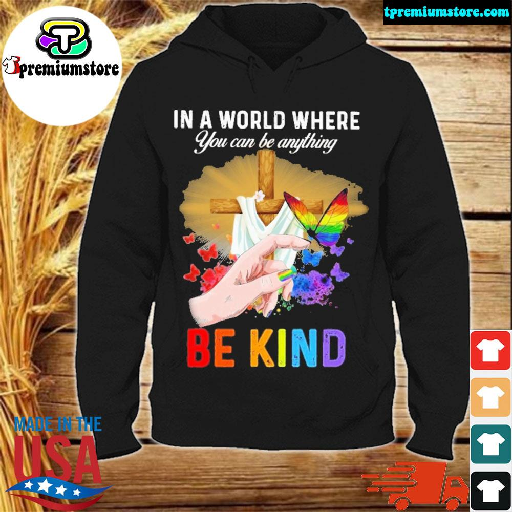 LGBT In A World Where You Can Be Anything s hodie-black