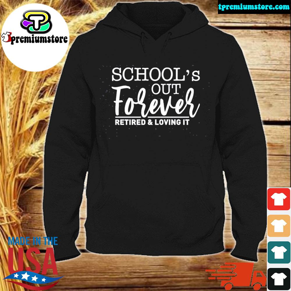 School's out forever retired and loving it us 2021 s hodie-black