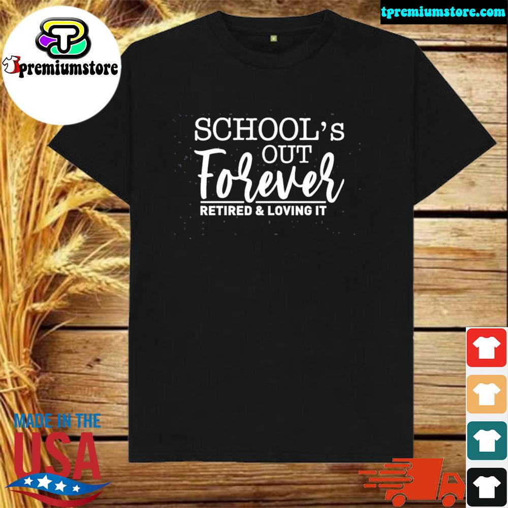 School's out forever retired and loving it us 2021 shirt