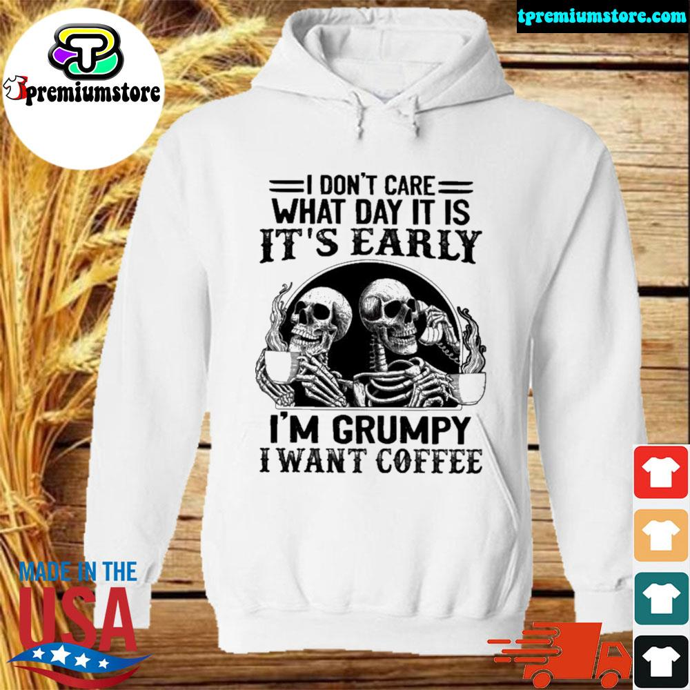 Skull it is it's early I'm grumpy I want coffee s hodie-white