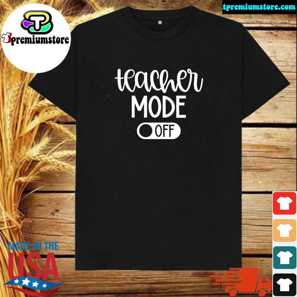 Teacher mode off us 2021 shirt