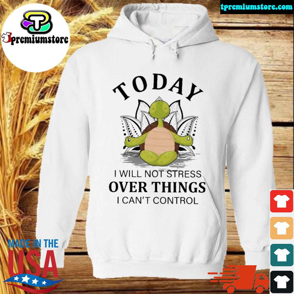 Turtle yoga to day I will not stress over things I can't control s hodie-white