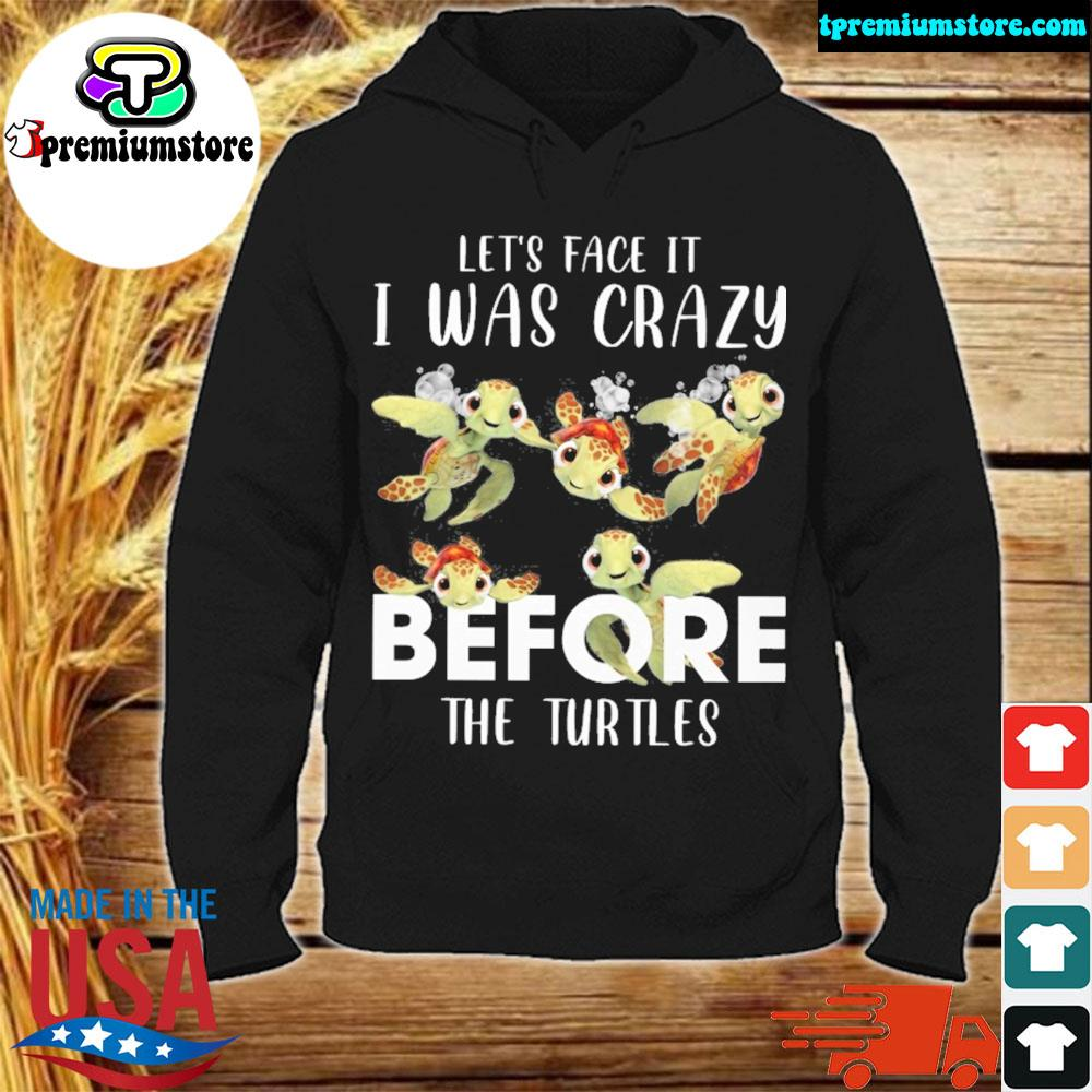 Turtles let's face it I was crazy before the s hodie-black