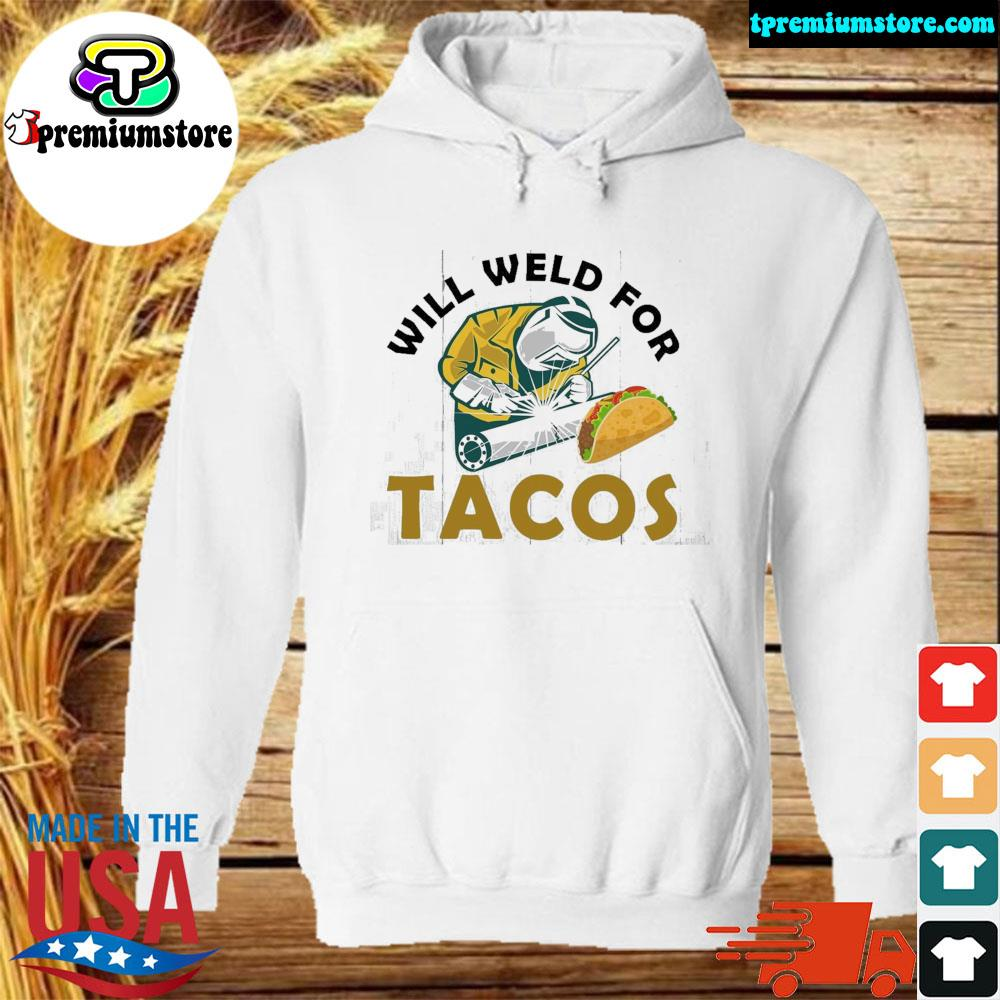 Will weld for tacos s hodie-white