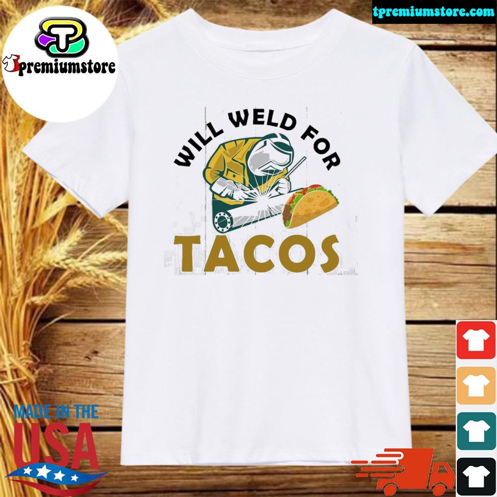 Will weld for tacos shirt