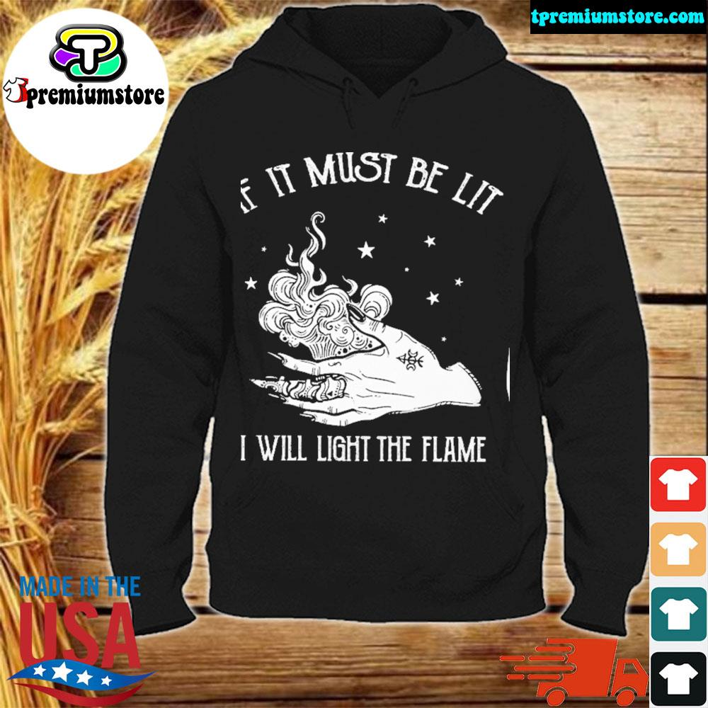 Witch If it must be lit I will light the flame s hodie-black