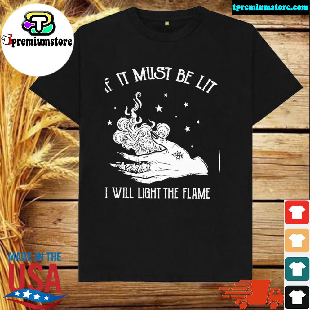 Witch If it must be lit I will light the flame shirt