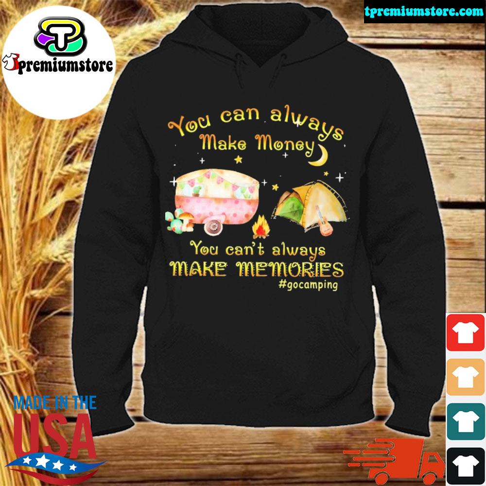 You can always make money you can't always make memories #gocamping s hodie-black