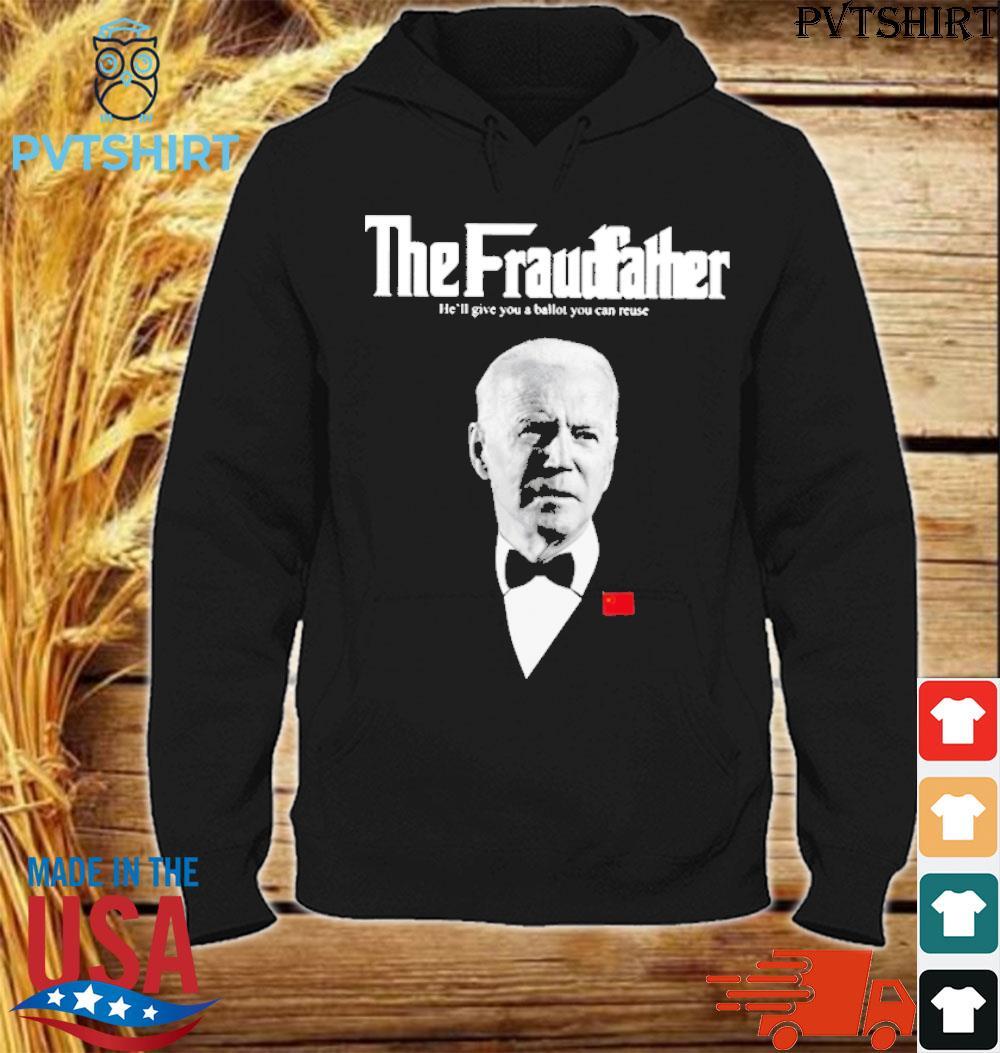 Joe biden the fraudfather he'll give you a ballot you can reuse s hoodiee