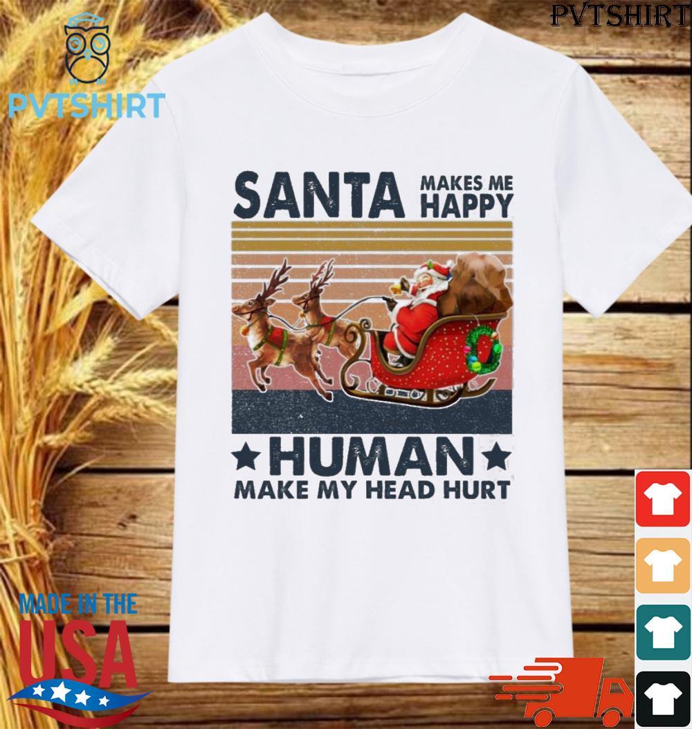 Santa make me happy humans make my head hurt vintage christmas shirt